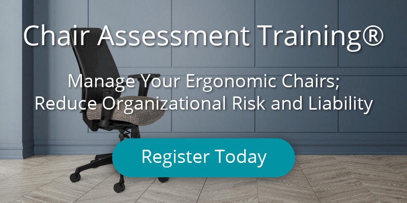 Chair Assessment Training: Manage Your Ergonomic Chairs; Reduce Organizational Risk and Liability [Register Today]
